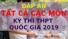 Đáp án tất cả các môn thi THPT quốc gia 2019 chính thức của Bộ GD-ĐT