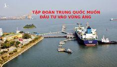 Cẩn trọng trước Tập đoàn Trung Quốc muốn đầu tư vào Vũng Áng
