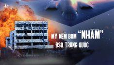 """Sai lầm """"nhuốm máu"""" của Mỹ trong vụ ném bom ĐSQ Trung Quốc"""