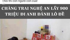 Sự thật thanh niên Nghệ An lấy 900 triệu đi Anh vào Sài Gòn đánh lô đề