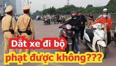 Uống rượu, bia vi phạm nồng độ cồn, dắt xe máy qua CSGT vẫn bị xử phạt?