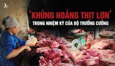 Hai cuộc 'khủng hoảng thịt lợn' trong nhiệm kỳ của Bộ trưởng Nông nghiệp