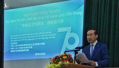 Đại sứ Trung Quốc tại Việt Nam: Tình hữu nghị Việt Nam – Trung Quốc là tài sản quý báu