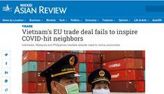 Nikkei: EVFTA của Việt Nam không kích thích các nước láng giềng bị ảnh hưởng Covid