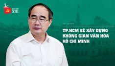 Bí thư Nhân: TP.HCM sẽ xây dựng không gian văn hóa Hồ Chí Minh