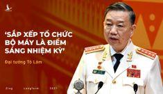 Đại tướng Tô Lâm: 'Sắp xếp tổ chức bộ máy là điểm sáng nhiệm kỳ'