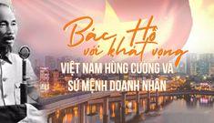 Bác Hồ với khát vọng Việt Nam hùng cường và sứ mệnh doanh nhân
