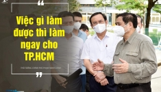 """Từ chỉ đạo khẩn của Thủ tướng: """"Việc gì làm được thì làm ngay cho TP.HCM"""""""