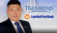 """Hé lộ danh tính """"ông bầu"""" chi 306 tỷ đồng mua hơn 30 triệu cổ phiếu LienVietPostBank"""